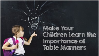 Make Your Children Learn the Importance of Table Manners